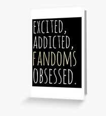 excited, addicted, FANDOMS osessed #black Greeting Card