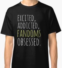 excited, addicted, FANDOMS osessed #black Classic T-Shirt