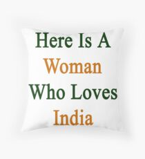 Here Is A Woman Who Loves India  Throw Pillow