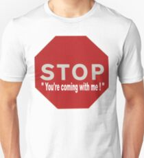 Stop youre coming with me... Unisex T-Shirt