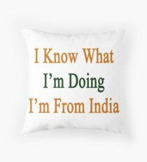 I Know What I'm Doing I'm From India  Throw Pillow
