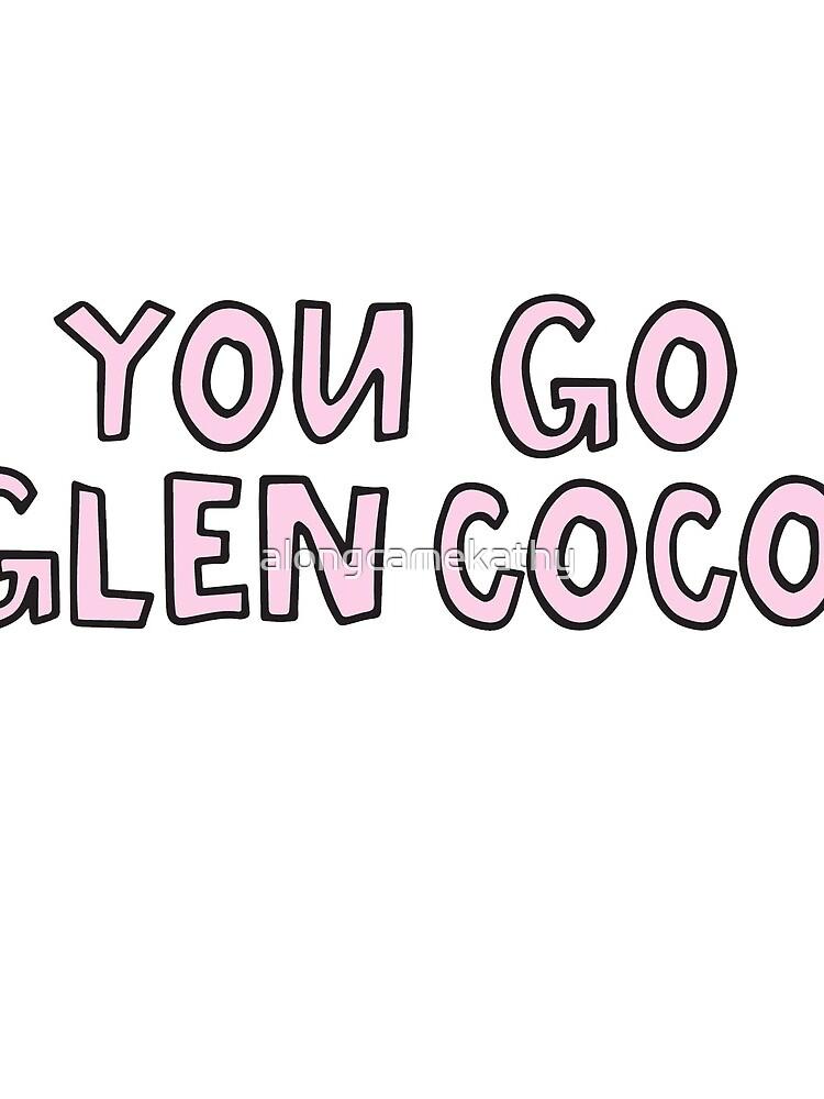 Tu vas Glen Coco de alongcamekathy