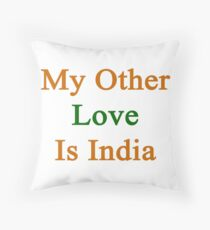 My Other Love Is India  Throw Pillow