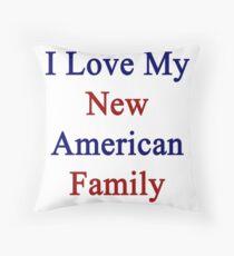 I Love My New American Family  Dekokissen