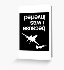 """""""Because I was inverted"""", Top Gun inspired - WHITE VERSION Greeting Card"""