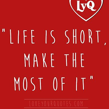 """Life Is Too Short"" - LoveYourQuotes by loveyourquotes"