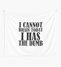 I CANNOT BRAIN TODAY I HAS THE DUMB Wall Tapestry