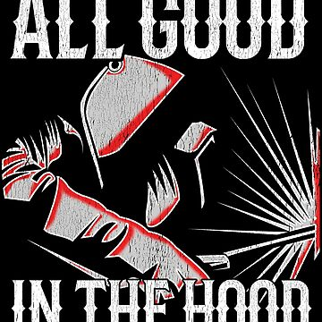 Welder Funny Design Distressed - All Good In The Hood by kudostees
