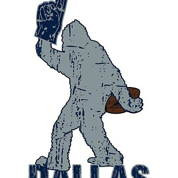 BIGFOOT IS YETI TO CHEER FOR DALLAS FOOTBALL - SASQUATCH LOGO IN YOUR FAVORITE TEAMS COLORS by NotYourDesign