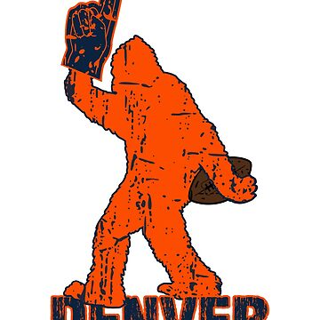 BIGFOOT IS YETI TO CHEER FOR DENVER FOOTBALL - SASQUATCH LOGO IN YOUR FAVORITE TEAMS COLORS by NotYourDesign