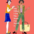 The Older I Get the More I'm Worth It. by MerryCox-Art