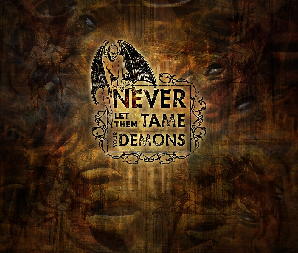 Never Let Them Tame Your Demons by QGPennyworth