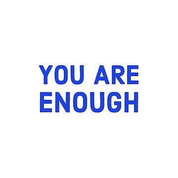You are enough by IdeasForArtists