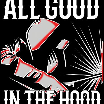 Welder Funny Design - All Good In The Hood by kudostees