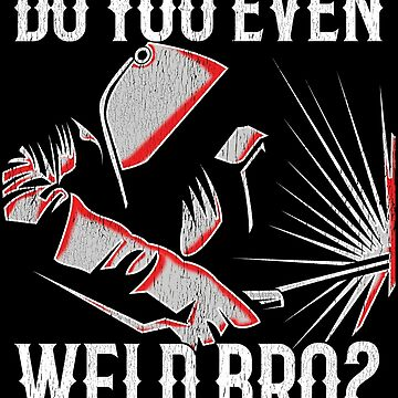 Welder Funny Design Distressed - Do You Even Weld Bro by kudostees