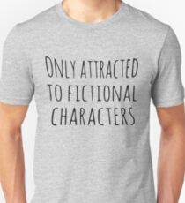only attracted to fictional characters (black) Unisex T-Shirt