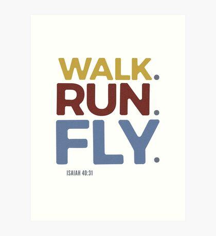 Walk. Run. Fly. - Isaiah 40:31 Art Print