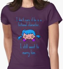 I don't care if he is a fictional character, i still want to marry him. Womens Fitted T-Shirt