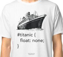 Geek Tee - CSS Jokes - Titanic Classic T-Shirt