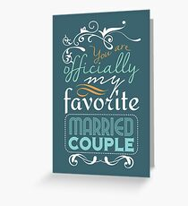 You're officially my favorite married couple! Greeting Card