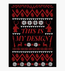 THIS IS MY DESIGN -  ugly christmas sweater  Photographic Print
