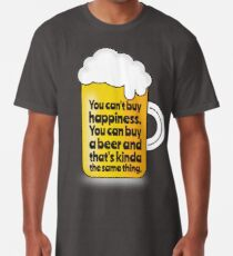 Beer Proves You Can buy Happiness. Long T-Shirt