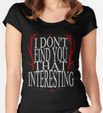 I don't find you that interesting.  Women's Fitted Scoop T-Shirt