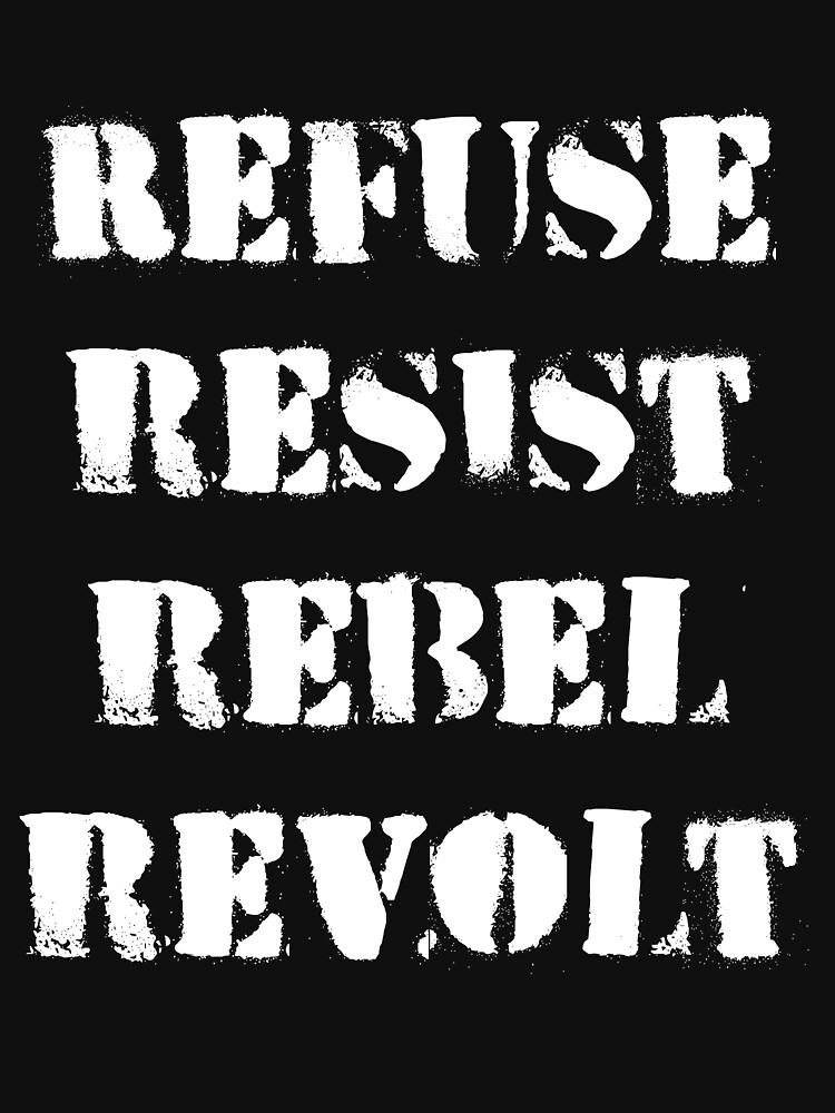 Refuse, Resist, Rebel, Revolt by CreativeTs
