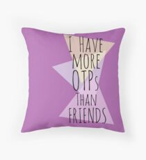 I HAVE MORE OTPs THAN FRIENDS Throw Pillow