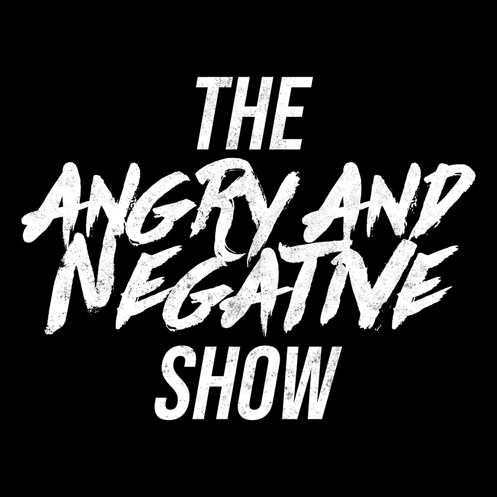 Angry & Negative Show by BrotherlyPuck