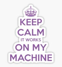 Keep calm it works on my machine Sticker