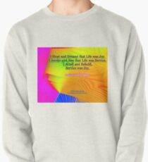 I Slept and Dreamt Pullover Sweatshirt