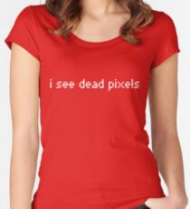 I see dead pixels Women's Fitted Scoop T-Shirt