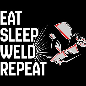 Welder Funny Design - Eat Sleep Weld Repeat by kudostees