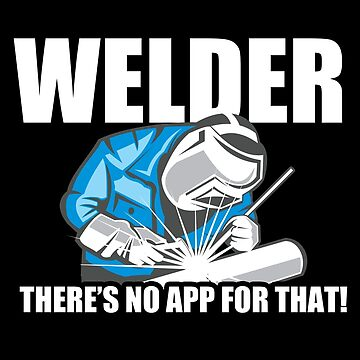 Welder Funny Design - Welder Theres No App For That by kudostees
