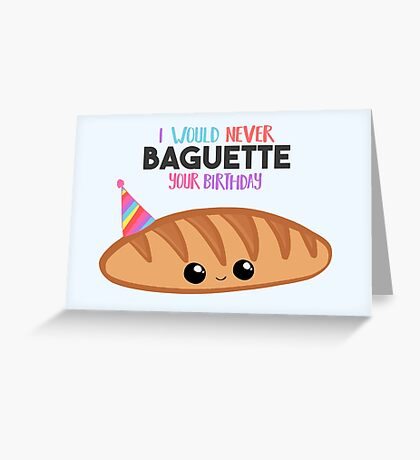 I would never BAGUETTE your birthday - Birthday Puns - Funny Birthday - Cute Birthday Greeting Card