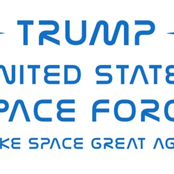Trump, United States Space Force, USSF. by maxxexchange