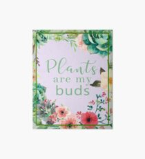 Plants are my buds Art Board Print