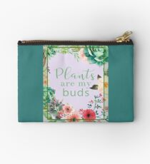 Plants are my buds Zipper Pouch