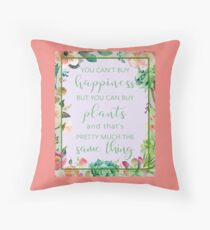 You Can't Buy Happiness But You Can Buy Plants Throw Pillow