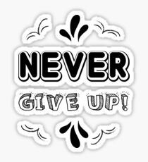 never give up! Sticker