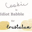 Cookie is Idiot Babble for Crustulum by Atraxura