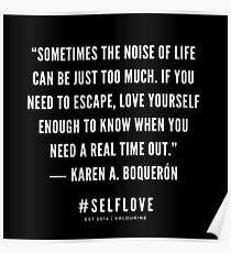 """""""Sometimes the noise of life can be just too much. If you need to escape, love yourself enough to know when you need a real time out.""""  ― Karen A. Boquerón    Motivational Quote   Inspiring Quote Poster"""