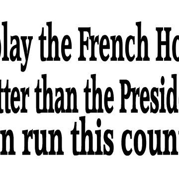 I Play French Horn Better Than President Can Run Country by greatshirts