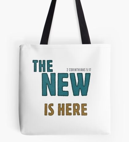 The new is here - 2 Corinthians 5:17 Tote Bag