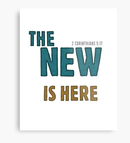 The new is here - 2 Corinthians 5:17 Metal Print