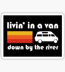 Living In A Van Down By The River Sticker