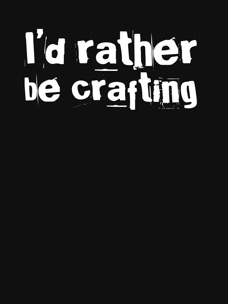 I'd rather be crafting slogan t-shirt and home decor, white on blue by CraftArtist