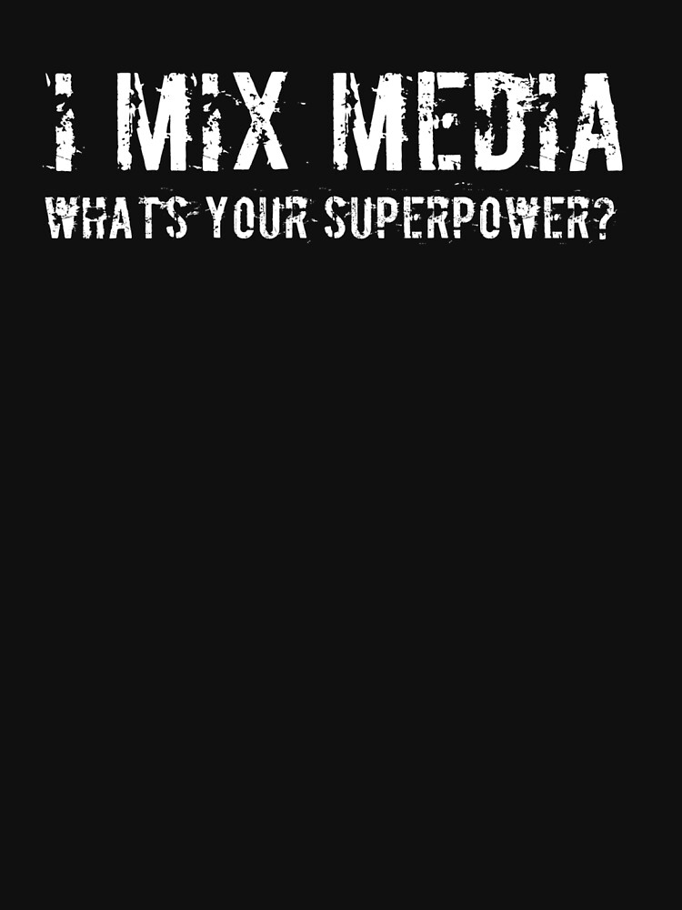 I mix media what's your superpower slogan t-shirt and home decor, white on blue by CraftArtist