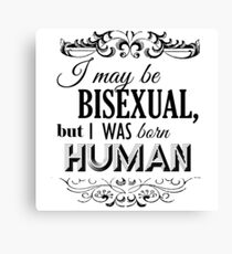 I may be Bisexual but I was born Human Canvas Print